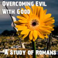 Romans - Overcoming Evil With Good